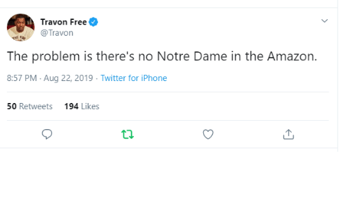 dame: Travon Free  @Travon  THE RS  The problem is there's no Notre Dame in the Amazon.  8:57 PM Aug 22, 2019 Twitter for iPhone  50 Retweets  194 Likes