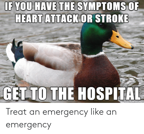 like: Treat an emergency like an emergency