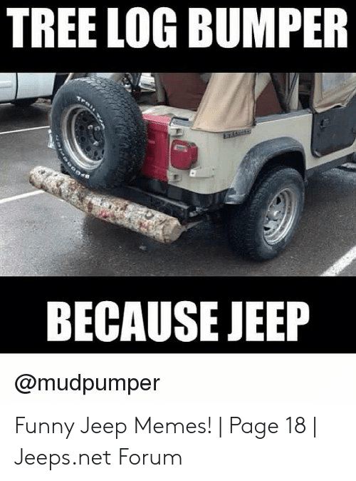 Funny Jeep: TREE LOG BUMPER  BECAUSE JEEP  @mudpumper Funny Jeep Memes!   Page 18   Jeeps.net Forum
