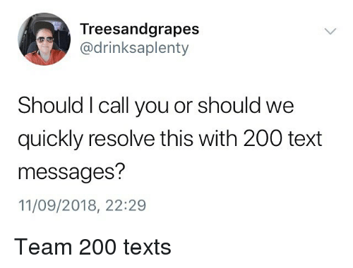 Bailey Jay, Text, and Girl Memes: Treesandgrapes  @drinksaplenty  Should I call you or should we  quickly resolve this with 200 text  messages?  11/09/2018, 22:29 Team 200 texts