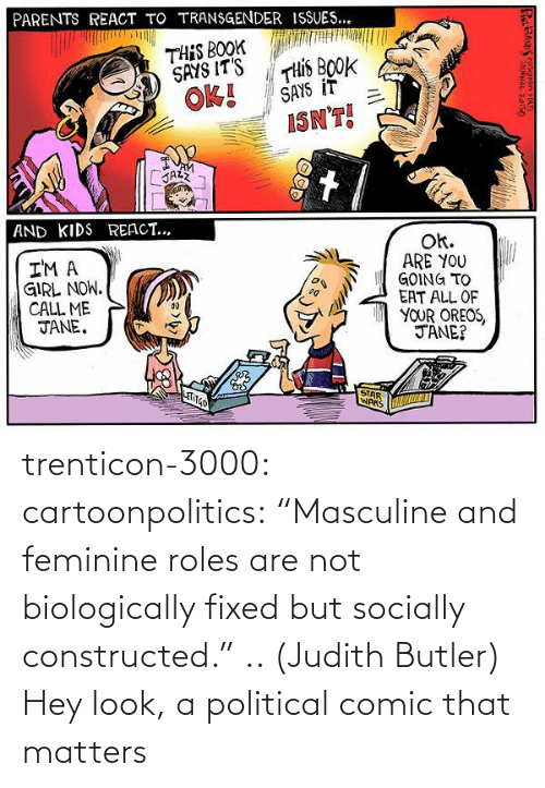 "Fixed: trenticon-3000:   cartoonpolitics:  ""Masculine and feminine roles are not biologically fixed but socially constructed."" .. (Judith Butler)  Hey look, a political comic that matters"