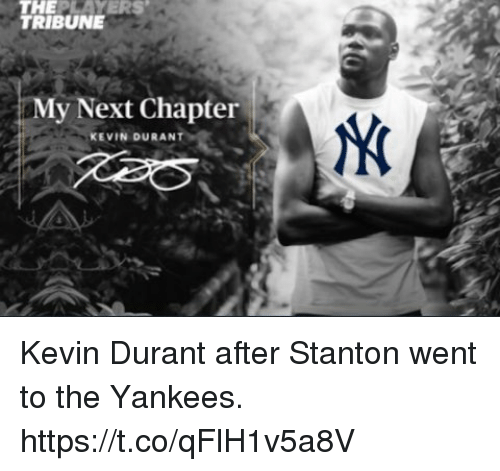 Kevin Durant, Memes, and New York Yankees: TRIBUNE  My Next Chapter  KEVIN DURANT Kevin Durant after Stanton went to the Yankees. https://t.co/qFlH1v5a8V