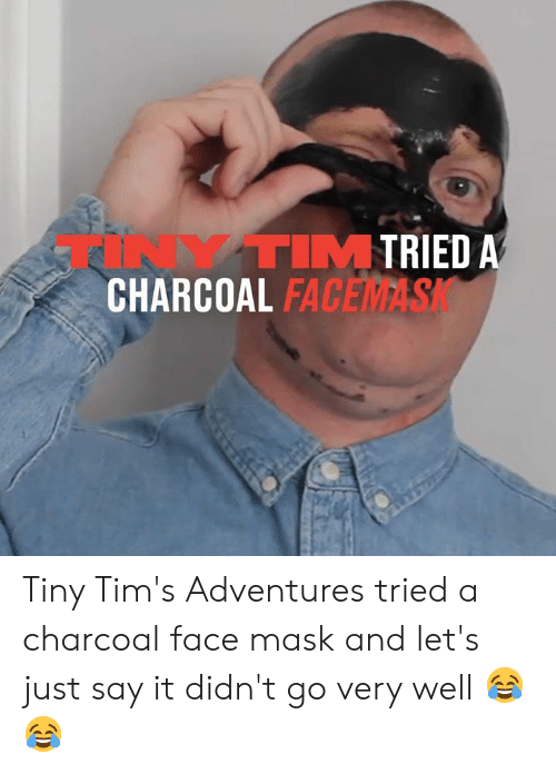 face mask: TRIED A  TINYTIM  CHARCOAL FAC  FACEMASK Tiny Tim's Adventures tried a charcoal face mask and let's just say it didn't go very well 😂😂