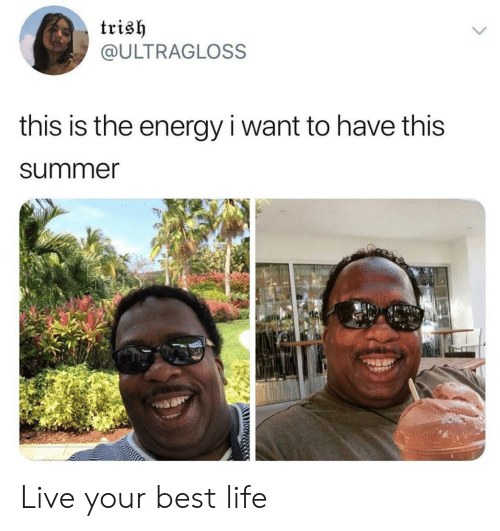Best Life: trish  @ULTRAGLOSS  this is the energy i want to have this  summer Live your best life
