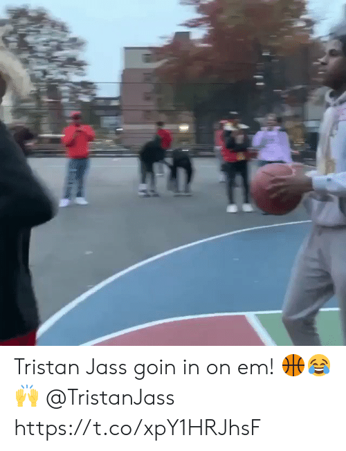 Goin: Tristan Jass goin in on em! 🏀😂🙌 @TristanJass https://t.co/xpY1HRJhsF
