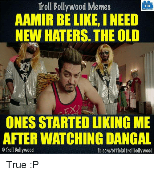 Haterate: Troll Bollywood Memes  TB  AAMIR BE LIKE, INEED  NEW HATERS. THE OLD  ONES STARTED LIKINGME  AFTERWATCHING DANGAL  Troll Bollywood  fb.com/officialtrollbollywood True :P