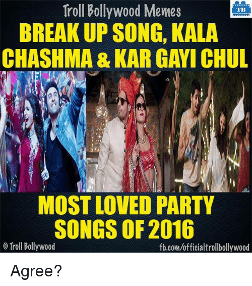 breakup songs: Troll Bollywood Memes  TB  BREAKUP SONG, KALA  CHASHMA & KAR GAWI CHUL  MOST LOVED PARTY  SONGS OF 2016  Troll Bollywood  fb.com/officialtrollbollywood Agree?
