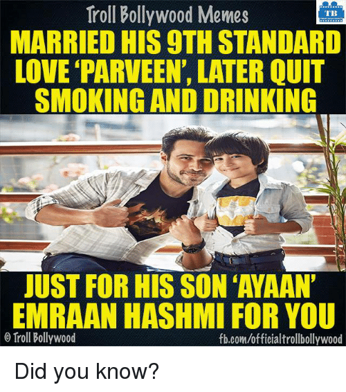 Quitting Smoking: Troll Bollywood Memes  TB  MARRIED HIS 9THSTANDARD  LOVE PARVEEN, LATER QUIT  SMOKING AND DRINKING  JUST FOR HIS SON AYAAN'  EMRAAN HASHMI FOR YOU  o Troll Bollywood  fb.com/officialtrollbollywood Did you know?