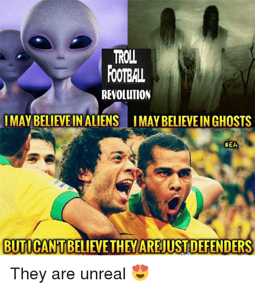 Memes, Troll, and Aliens: TROLL  FOOTBAL  REVOLUTION  I MAY BELIEVEIN ALIENS IMAY BELIEVEIN GHOSTS  HEA  BUTI They are unreal 😍