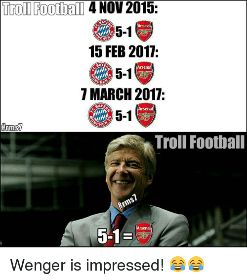 Arsenal, Memes, and 🤖: Troll Football  4 NOV 2015  BAYE  Arsenal  5-1  CHE  15 FEB 2017.  BAYE  Arsenal  5-1  CHE  7 MARCH 2017e  aAYE  Arsenal  5-1  CHE  Troll Football  Arsenal Wenger is impressed! 😂😂