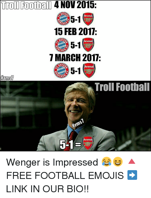 Memes, 🤖, and Links: Troll Football  4 NOV 2015  BAYE  Arsenal  5-1  CHE  15 FEB 2017.  BAYE  Arsenal  5-1  CHE  7 MARCH 2017e  aAYE  Arsenal  5-1  CHE  Troll Football  Arsenal Wenger is Impressed 😂😆 🔺FREE FOOTBALL EMOJIS ➡️ LINK IN OUR BIO!!