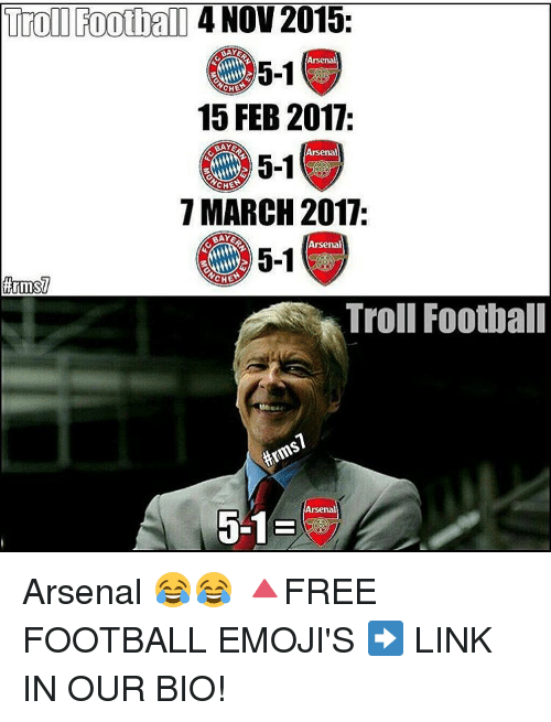 Memes, 🤖, and Links: Troll Football  4 NOV 2015  BAYE  Arsenal  5-1  CHE  15 FEB 2017:  Arsenal  5-1  CHE  7 MARCH 2017.  Arsenal  5-1  CHE  Troll Football  Arsenal Arsenal 😂😂 🔺FREE FOOTBALL EMOJI'S ➡️ LINK IN OUR BIO!