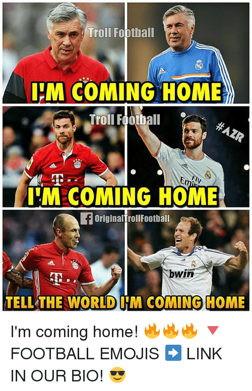 Im Coming Home: Troll Football  IM COMING HOME  Troll Football  M-COMING HOME  originalfrollFootball  bwin  TELL THE WORLD ITM COMING HOME I'm coming home! 🔥🔥🔥 🔻FOOTBALL EMOJIS ➡️ LINK IN OUR BIO! 😎