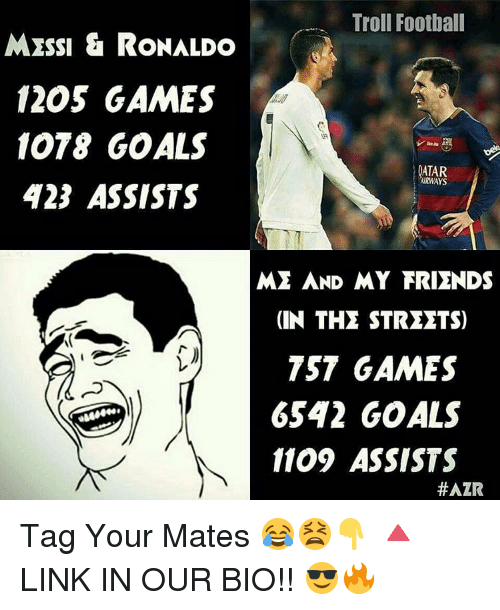 tst: Troll Football  MESSI & RONALDO  1205 GAMES  1078 GOALS  QATAR  WURWAYS  423 ASSISTS  ME AND MY FRIENDS  IN THE STREETS)  TST GAMES  6542 GOALS  1109 ASSISTS  HAZR Tag Your Mates 😂😫👇 🔺LINK IN OUR BIO!! 😎🔥