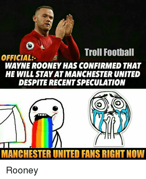 Wayned: Troll Football  OFFICIAL  WAYNE ROONEY HAS CONFIRMED THAT  HE WILL STAYAT MANCHESTER UNITED  DESPITE RECENTSPECULATION  COMO  MANCHESTER UNITED FANS RIGHT NOW Rooney