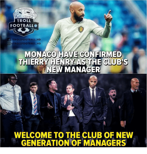 Welcome To The Club: TROLL  FOOTBALLO  /TROLLFOOTBALL.HD  @j@TROLLFOOTBALL.HD  MONACO HAVE CONFIRMED  THIERRY HENRY AS THE CIUB'S  NEW MANAGER  WELCOME TO THE CLUB OF NEW  GENERATION OF MANAGERS