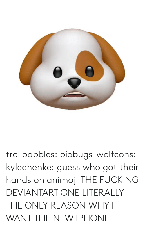 the new iphone: trollbabbles:  biobugs-wolfcons:  kyleehenke: guess who got their hands on animoji THE FUCKING DEVIANTART ONE  LITERALLY THE ONLY REASON WHY I WANT THE NEW IPHONE