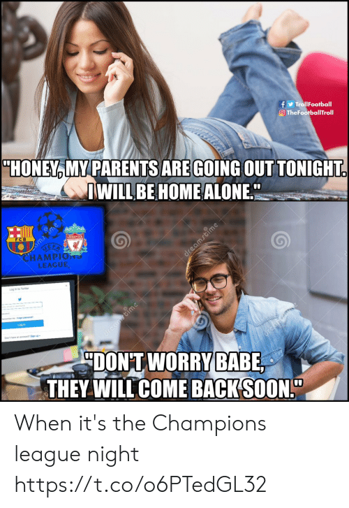 """Being Alone, Home Alone, and Memes: TrollFootball  O TheFootballTroll  """"HONEY MY PARENTS ARE GOING OUTTONIGHT  WILLBE HOME ALONE  0  LIVER  FCB  HAMPIO าร  LEAGUE  Log in to Twitter  Log in  Don't have an scoouni? Sign up  DONTWORFY  THEY WILL COME BACK(SOON!"""" When it's the Champions league night https://t.co/o6PTedGL32"""
