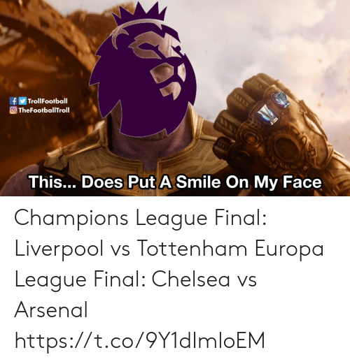 Arsenal, Chelsea, and Memes: TrollFootball  O TheFootballTroll  This... Does Put A Smile On My Face Champions League Final: Liverpool vs Tottenham  Europa League Final: Chelsea vs Arsenal https://t.co/9Y1dImloEM