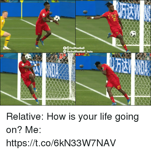 Life, Memes, and 🤖: TrollFootball  TheTroliFootball Insta Relative: How is your life going on?   Me: https://t.co/6kN33W7NAV