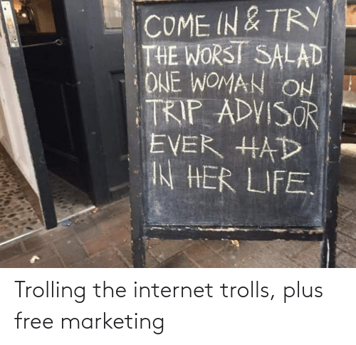 the internet: Trolling the internet trolls, plus free marketing