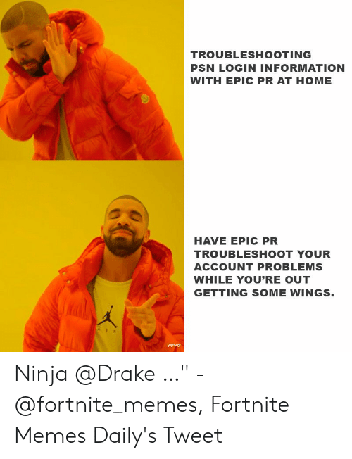 """Drake Fortnite: TROUBLESHOOTING  PSN LOGIN INFORMATION  WITH EPIC PR AT HOME  HAVE EPIC PR  TROUBLESHOOT YOUR  ACCOUNT PROBLEMS  WHILE YOU'RE OUT  GETTING SOME WINGS  vevo Ninja @Drake …"""" - @fortnite_memes, Fortnite Memes Daily's Tweet"""