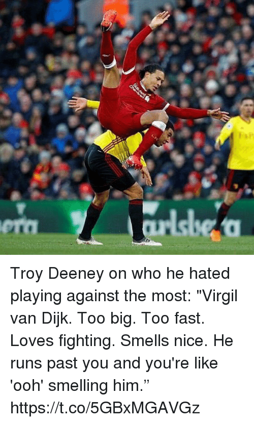 """Soccer, Virgil, and Nice: Troy Deeney on who he hated playing against the most:  """"Virgil van Dijk. Too big. Too fast. Loves fighting. Smells nice. He runs past you and you're like 'ooh' smelling him."""" https://t.co/5GBxMGAVGz"""