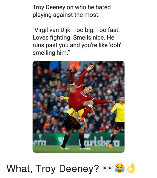 """Memes, Virgil, and Nice: Troy Deeney on who he hated  playing against the most:  """"Virgil van Dijk. Too big. Too fast.  Loves fighting. Smells nice. He  runs past you and you're like 'ooh'  smelling him.""""  a7  era What, Troy Deeney? 👀😂👌"""