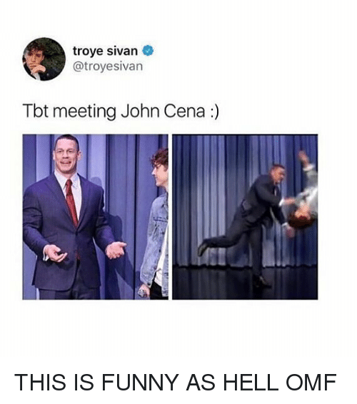 troyesivan: troye sivan  @troyesivan  Tbt meeting John Cena :) THIS IS FUNNY AS HELL OMF