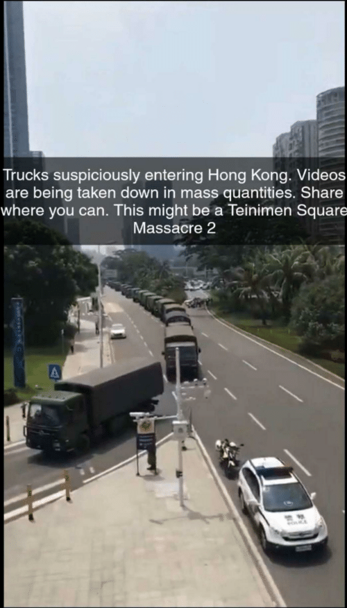 Trucks: Trucks suspiciously entering Hong Kong. Videos  are being taken down in mass quantities. Share  where you can. This might be a Teinimen Square  Massacre 2  MOCE