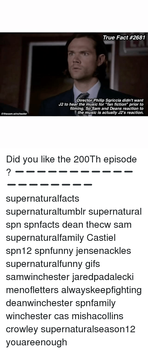 """fan fiction: True Fact #2681  Director Philip Sgriccia didn't want  J2 to hear the music for """"fan fiction"""" prior to  filming. So Sam and Deans reaction to  the music is actually J2's reaction.  @thesam.winchester Did you like the 200Th episode ? ➖➖➖➖➖➖➖➖➖➖➖➖➖➖➖➖➖➖➖ supernaturalfacts supernaturaltumblr supernatural spn spnfacts dean thecw sam supernaturalfamily Castiel spn12 spnfunny jensenackles supernaturalfunny gifs samwinchester jaredpadalecki menofletters alwayskeepfighting deanwinchester spnfamily winchester cas mishacollins crowley supernaturalseason12 youareenough"""