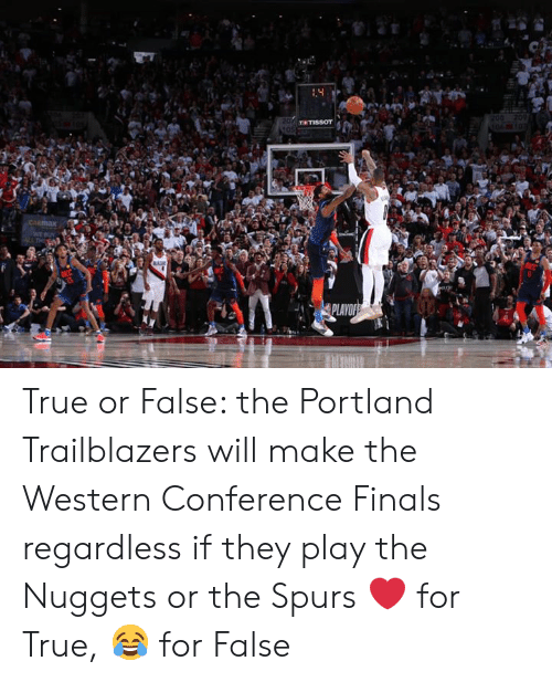 Western Conference Finals: True or False: the Portland Trailblazers will make the Western Conference Finals regardless if they play the Nuggets or the Spurs  ❤️ for True, 😂 for False