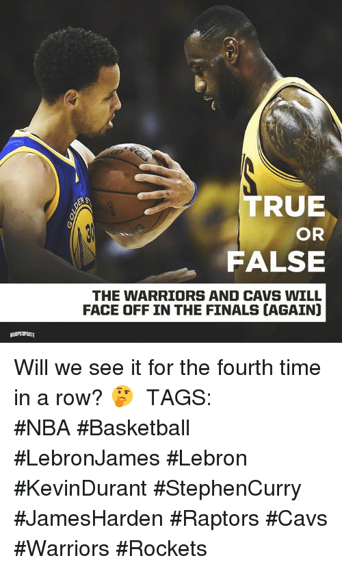 Basketball, Cavs, and Finals: TRUE  OR  FALSE  THE WARRIORS AND CAVS WILL  FACE OFF IN THE FINALS [AGAIN]  HOOPSUPOATE Will we see it for the fourth time in a row? 🤔 ⠀⠀⠀⠀⠀⠀⠀⠀⠀ TAGS: #NBA #Basketball #LebronJames #Lebron #KevinDurant #StephenCurry #JamesHarden #Raptors #Cavs #Warriors #Rockets