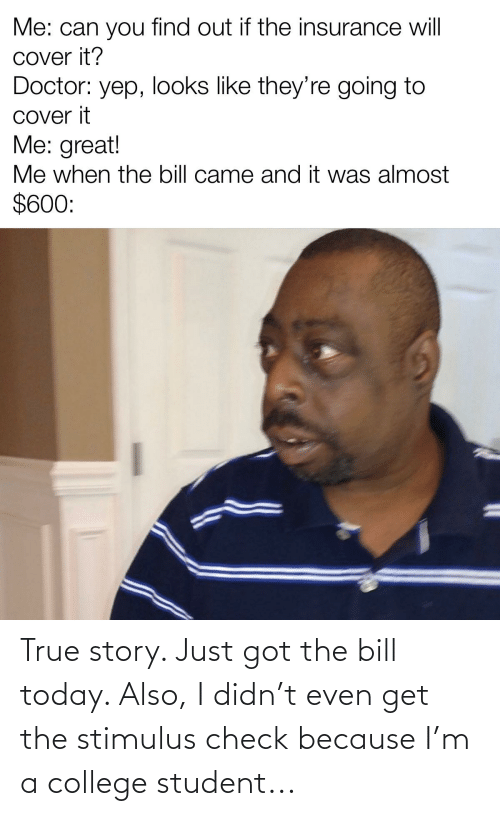 College Student: True story. Just got the bill today. Also, I didn't even get the stimulus check because I'm a college student...