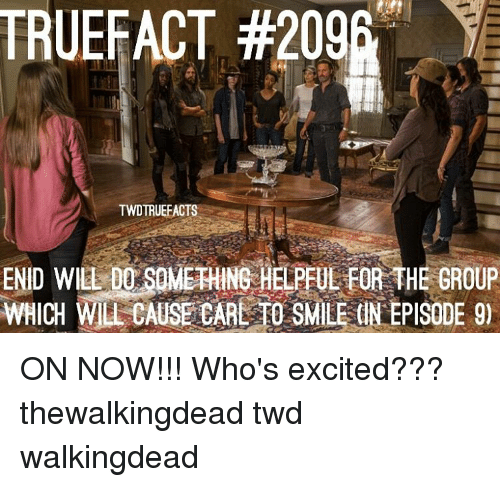 Excition: TRUEFACT #2096  TWDTRUEFACTS  END Wu DO HELPFUL FOR THE GROUP  WHICH WILL CAUSE C  SMILES(INEPISODE go ON NOW!!! Who's excited??? thewalkingdead twd walkingdead