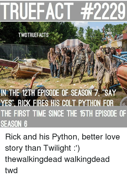 colt: TRUEFACT #2229  TWDTRUEFACTS  MA  IN THE 12TH EPISODE OF SEASON 7 SAY  YES RICK FIRES HIS COLT PYTHON FOR  A  THE FIRST TIME SINCE THE 15TH EPISODE OF  SEASON 6 Rick and his Python, better love story than Twilight :') thewalkingdead walkingdead twd