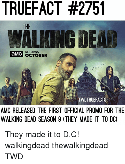 The Walking Dead: TRUEFACT #2751  THE  WALKING DEAB  RETURNS  OCTOBER  TWDTRUEFACTS  AMC RELEASED THE FIRST OFFICIAL PROMO FOR THE  WALKING DEAD SEASON 9 (THEY MADE IT TO DC They made it to D.C! walkingdead thewalkingdead TWD