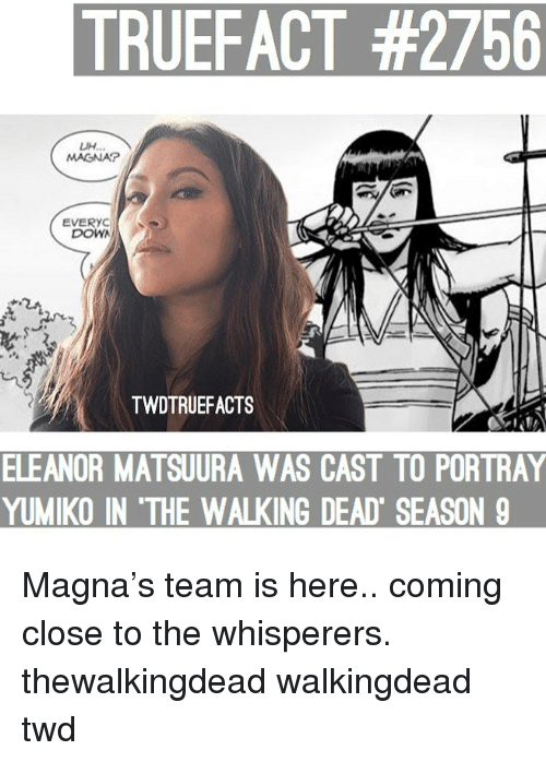 The Walking Dead: TRUEFACT #2756  UH.  MAGNA  EVERYC  DOWA  TWDTRUEFACTS  ELEANOR  MATSUURA WAS CAST TO PORTRAY  YUMIKO IN 'THE WALKING DEAD SEASON 9 Magna's team is here.. coming close to the whisperers. thewalkingdead walkingdead twd