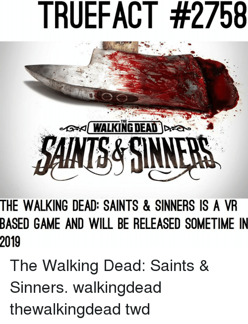 The Walking Dead: TRUEFACT #2758  THE  KI WALKING DEAD )Dea  &  AMS&SINNERS  THE WALKING DEAD: SAINTS & SINNERS IS A VR  BASED GAME AND WILL BE RELEASED SOMETIME IN  2019 The Walking Dead: Saints & Sinners. walkingdead thewalkingdead twd