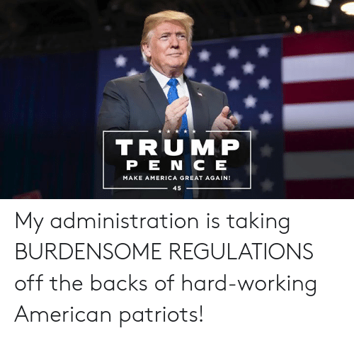 make america great again: TRUMP  PE N C EE  MAKE AMERICA GREAT AGAIN!  45 My administration is taking BURDENSOME REGULATIONS off the backs of hard-working American patriots!