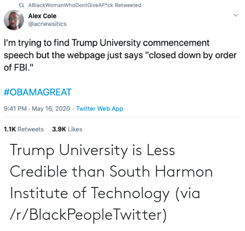 university: Trump University is Less Credible than South Harmon Institute of Technology (via /r/BlackPeopleTwitter)