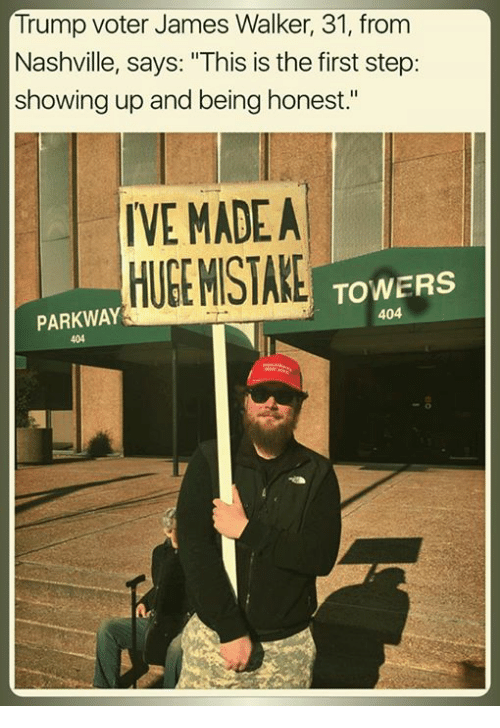 "Trump Voters: Trump voter James Walker, 31, from  Nashville, says: ""This is the first step  showing up and being honest.""  IVE MADE A  HUEEMISTAKE  TOWERS  404  PARKWAY"