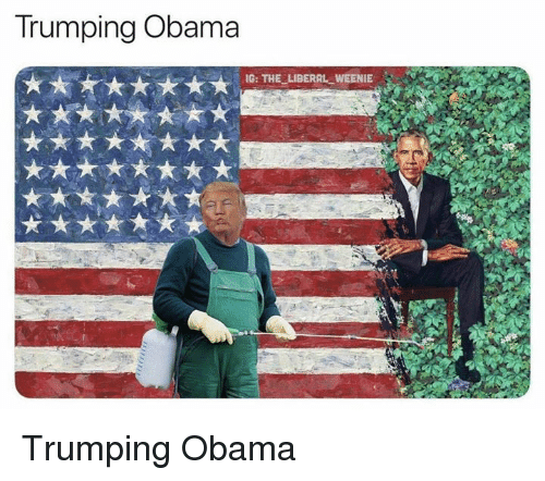 Obama, Liberal, and Weenie: Trumping Obama  IG: THE LIBERAL WEENIE Trumping Obama