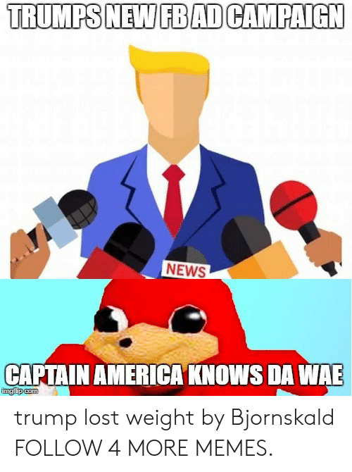 America, Dank, and Memes: TRUMPS NEW FBAD CAMPAIGN  NEWS  CAPTAIN AMERICA KNOWS DA WAE  imgfip com trump lost weight by Bjornskald FOLLOW 4 MORE MEMES.
