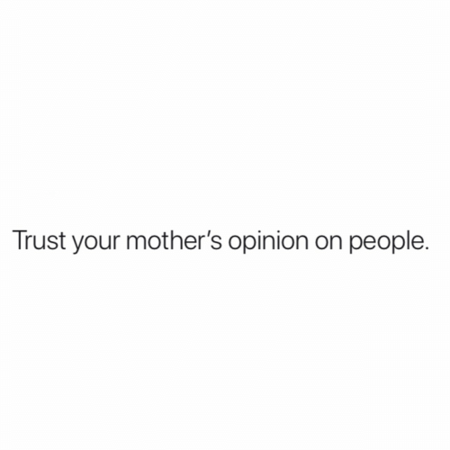Mothers, Trust, and People: Trust your mother's opinion on people.