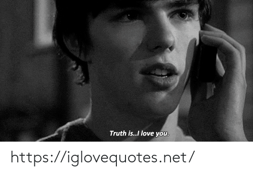 Love, I Love You, and Truth: Truth is..I love you. https://iglovequotes.net/