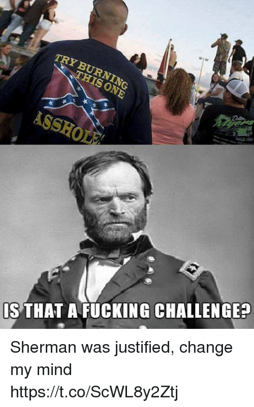 Justified: TRY BURNING  IS THAT A FUCKING CHALLENGE? Sherman was justified, change my mind https://t.co/ScWL8y2Ztj