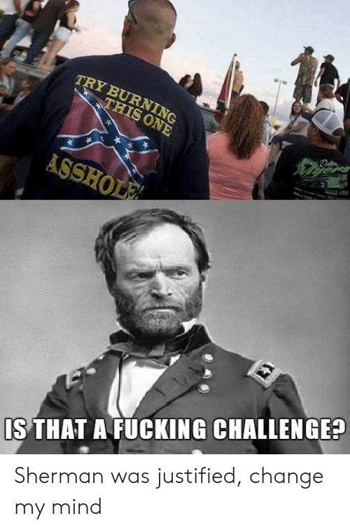 Justified: TRY BURNING  IS THAT A FUCKING CHALLENGE? Sherman was justified, change my mind