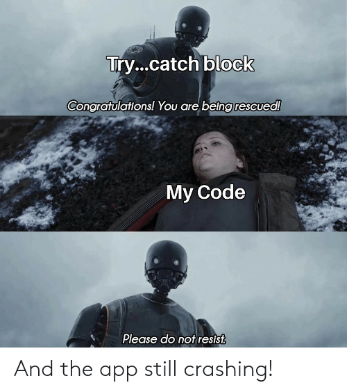 block: Try...catch block  Congratulations! You are being rescued!  My Code  Please do not resist And the app still crashing!