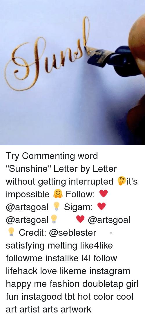 """Lifehacked: Try Commenting word """"Sunshine"""" Letter by Letter without getting interrupted 🤔it's impossible 🤗 Follow: ♥ @artsgoal 💡 Sigam: ♥ @artsgoal💡 ⠀⠀ ⠀ ♥ @artsgoal 💡 Credit: @seblester ⠀⠀⠀ ⠀ ⠀⠀⠀ ⠀ - satisfying melting like4like followme instalike l4l follow lifehack love likeme instagram happy me fashion doubletap girl fun instagood tbt hot color cool art artist arts artwork"""